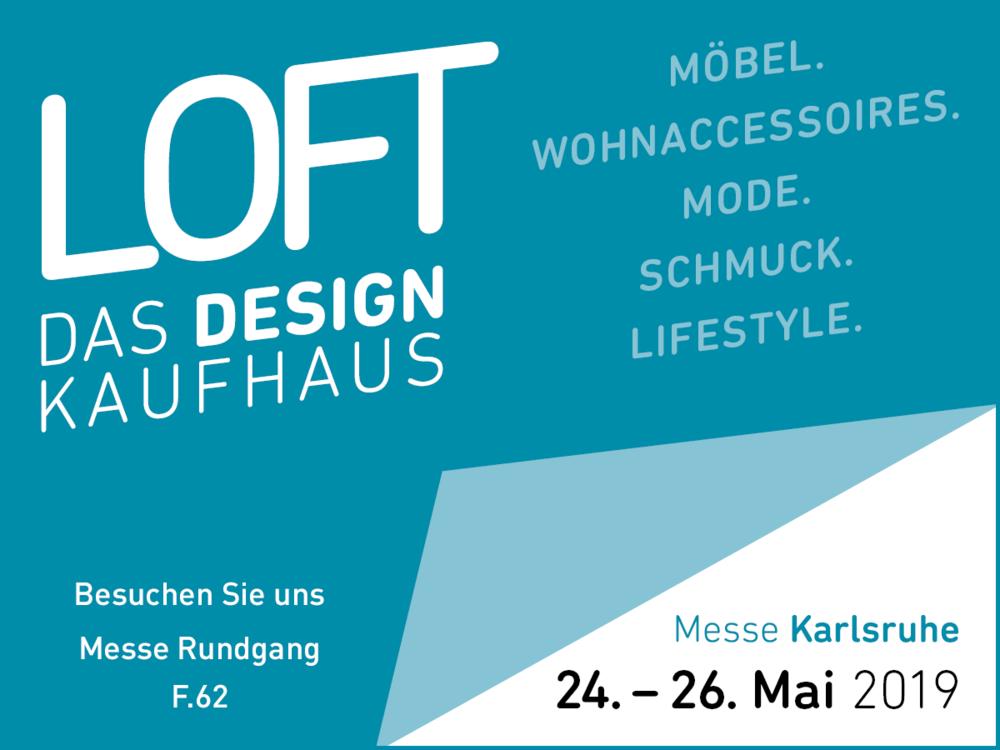 LOFT – Das Design Kaufhaus - Messe Karlsruhe24.- 26. Mai 2019www.loft-designkaufhaus.de