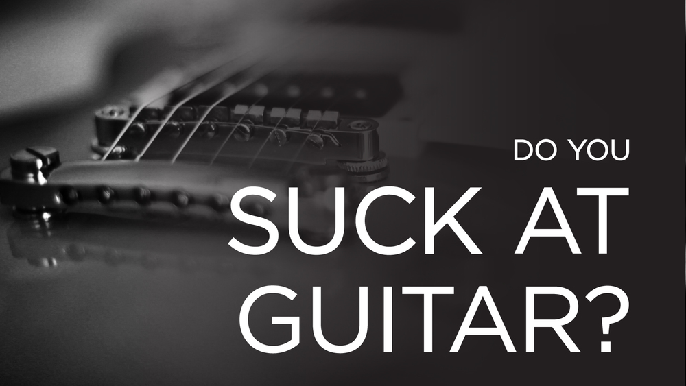 Do You Suck At Guitar? | The School of Feedback Guitar