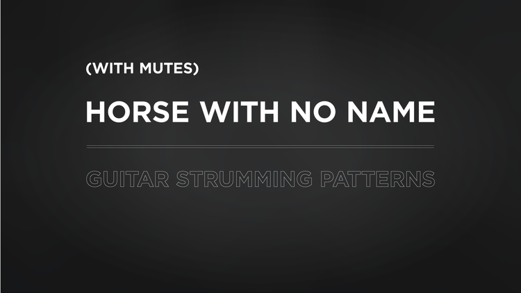 Horse With No Name With Mutes Guitar Strumming Patterns The