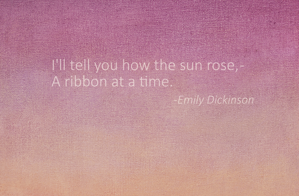 New Paintings, 2016   I'll tell you how the sun rose, one ribbon at a time.                                                          -Emily Dickinson