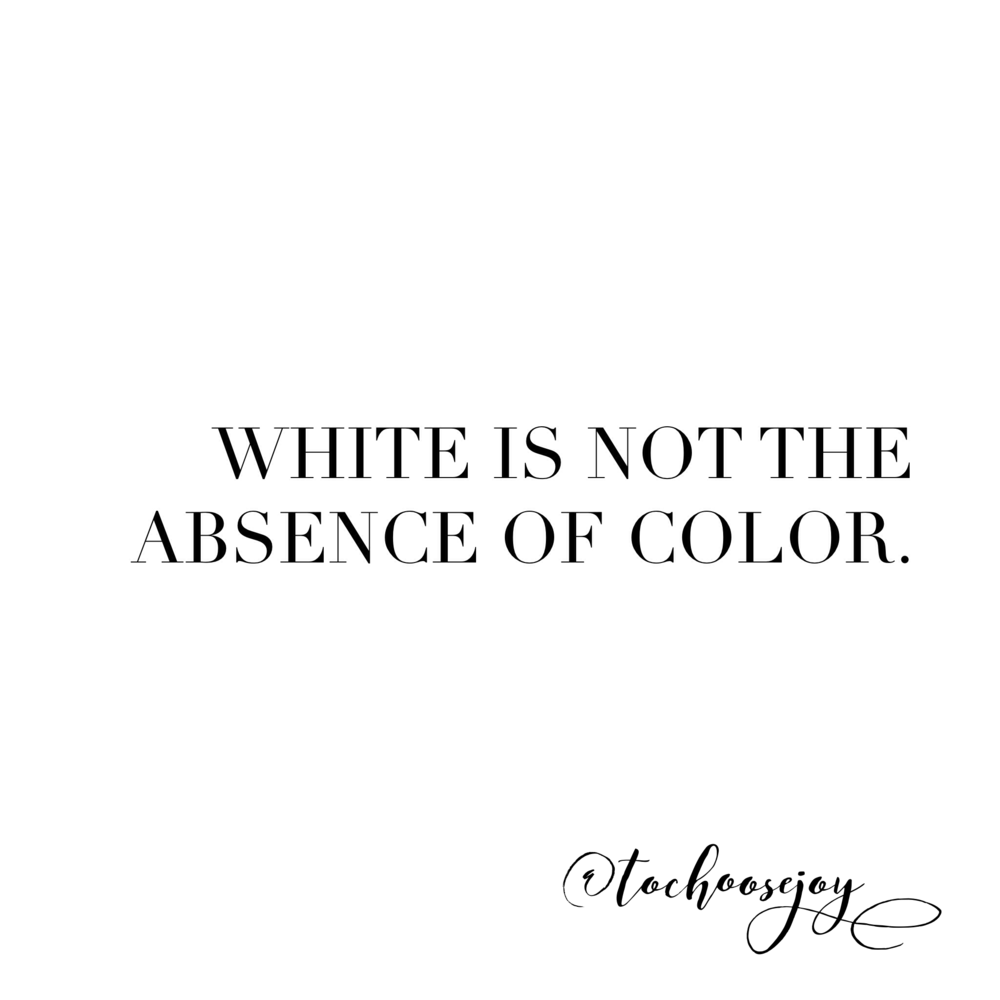 To Choose Joy Blog_White is not the absence of Color_Bible Study