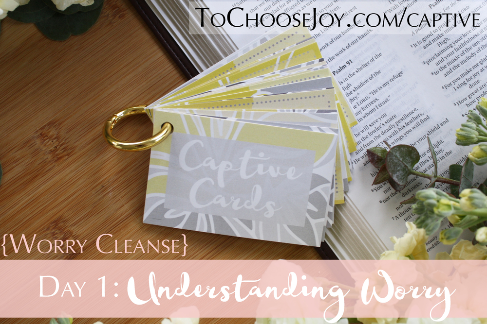 To Choose Joy_Bible Study_Worry Cleanse_Captive Cards_Becky Bennett_Day 1