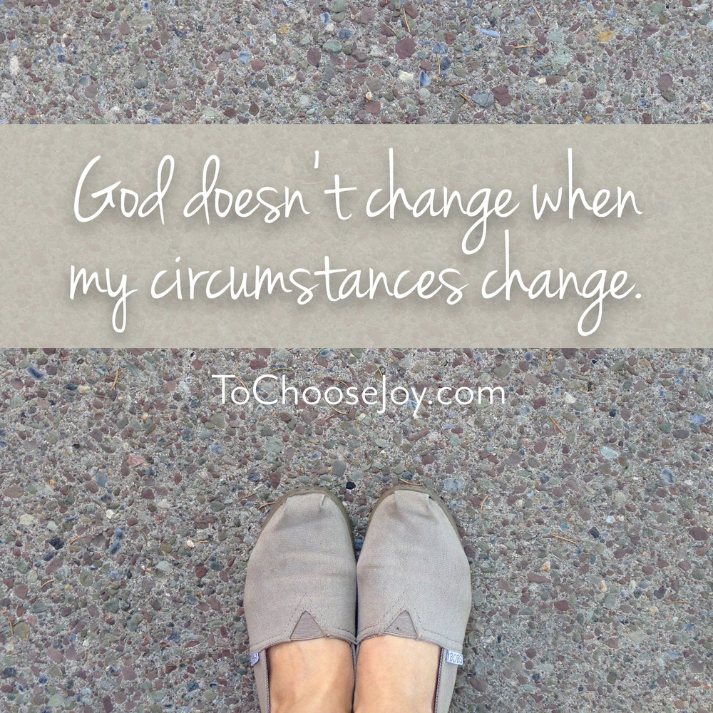 God doesn't change when my circumstances change_CRPS_Choose Joy