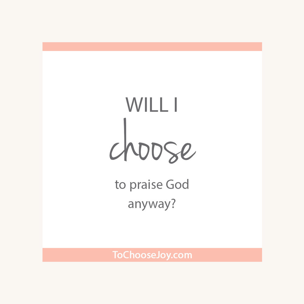 Choose to praise God even if the worst thing happens_Choose Joy_Fear_Election 2016