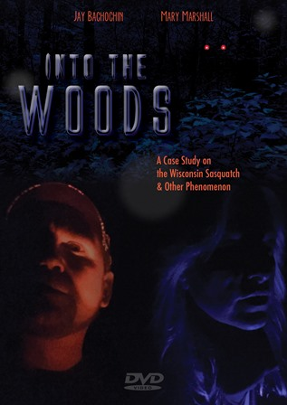 Into the Woods  A Case Study of the Wisconsin Sasquatch & Other Phenomenon (Documentary)