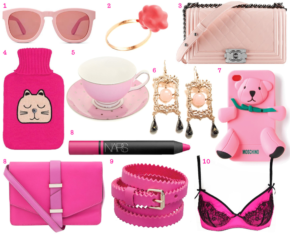1) Pink sunglasses from   Wildfox  . 2) Glenda Lopez popcorn ring from   Wolf & Badger  . 3) Pink bag from   Chanel  . 4) Cat hot water bottle from   Joy  . 5) Bombay Duck Teacup from   Heavenly Homes and Gardens  . 6) Hedone Romane Earrings and from   Wolf & Badger  . 7) Teddy bear iphone case by Moschino from   FarFetch  . 8) Pink bag by Victoria Beckham from   Liberty  . 9) Pink jagged edge belt, &   Other Stories  . 10) Neon pink bra from   Playful Promises  .
