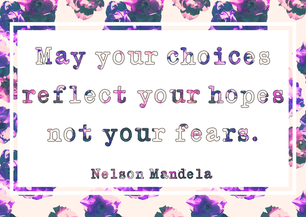 May your choices reflect your hopes not your fears – Nelson Mandela