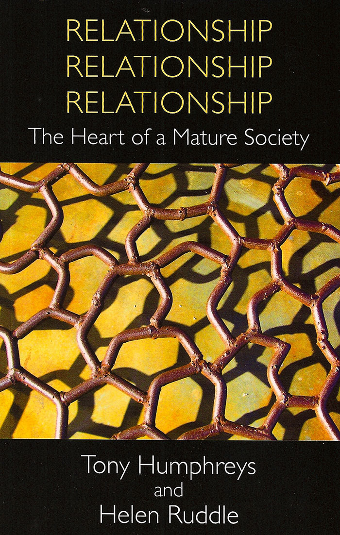 Relationship Relationship Relationship - The Heart of a Mature Society by Tony Humphreys and Helen Ruddle