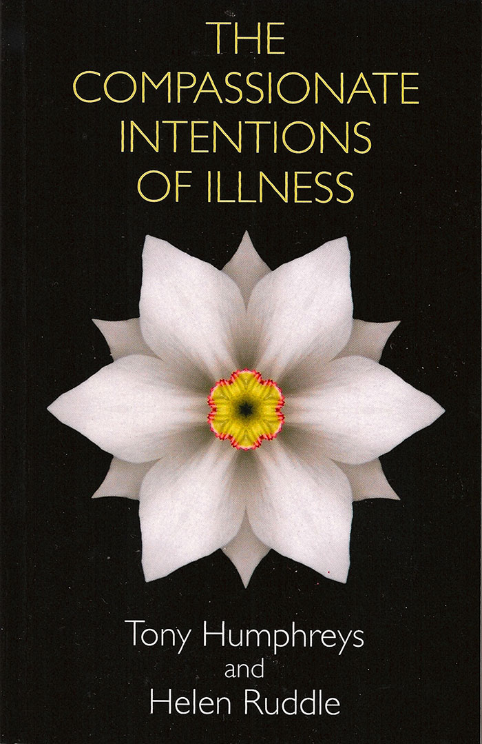 The Compassionate Intentions of Illness by Tony Humphreys and Helen Ruddle