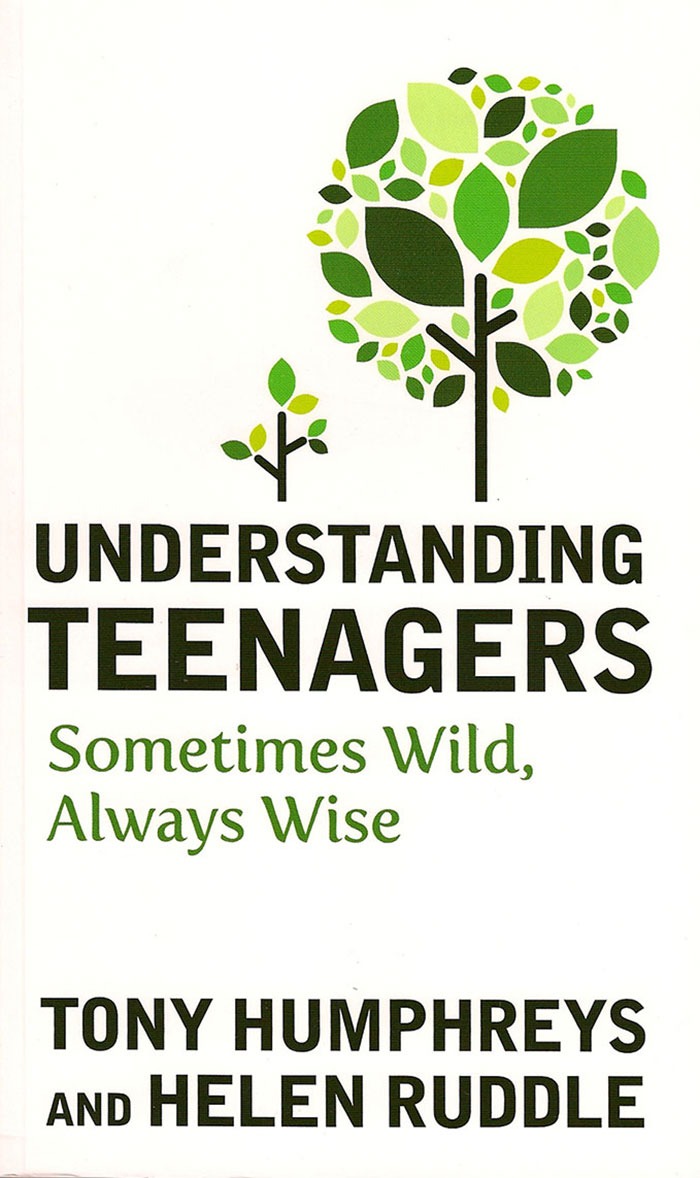 Understanding Teenagers - Sometimes Wild, Always Wise by Tony Humphreys and Helen Ruddle