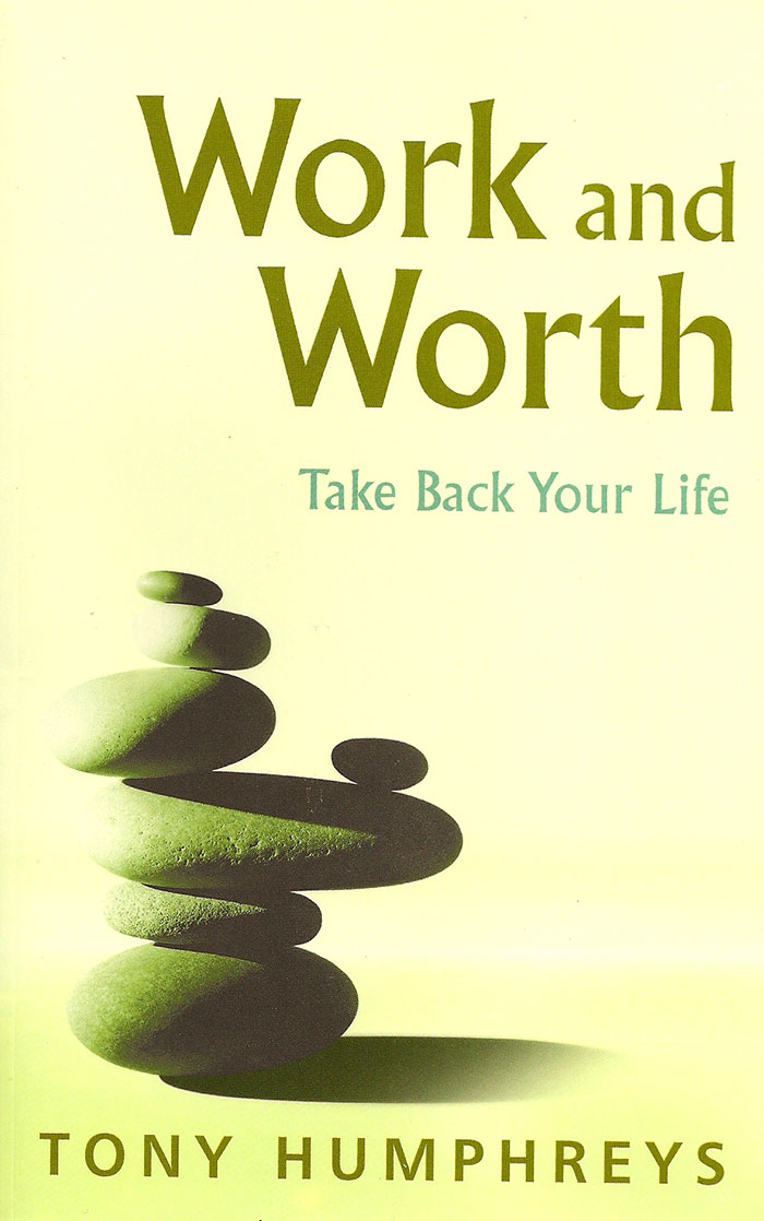 Work and Worth - Balancing Your Life by Tony Humphreys