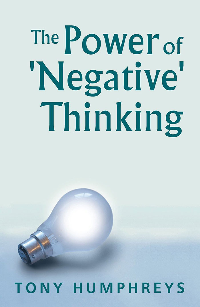The Power of Negative Thinking by Tony Humphreys