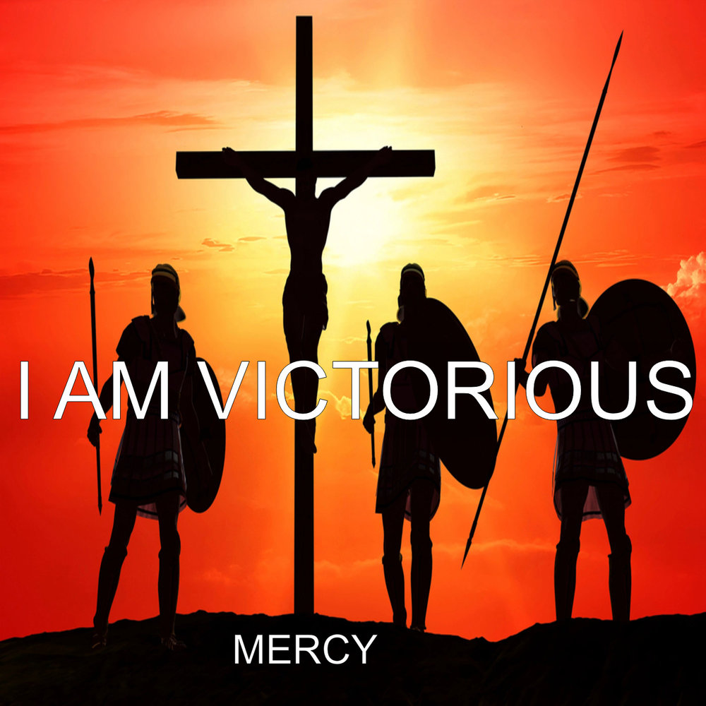 "The New Single from the Band ""Mercy"".......................""I AM VICTORIOUS"""