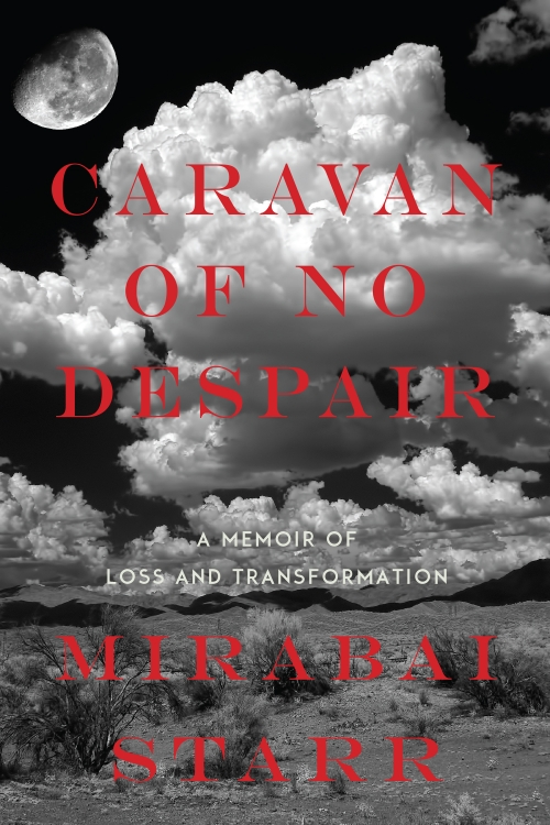 Mirabai Starr's memoir of loss and transformation,  Caravan of No Despair .
