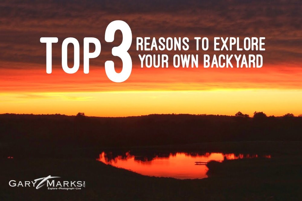 Top 3 Reasons To Explore Your Own Backyard