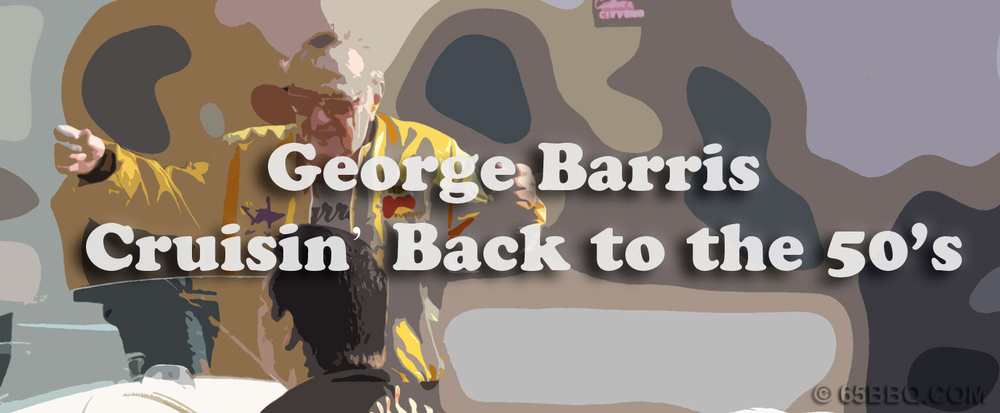 George Barris Cruisin back to the 50's 65bbq.com