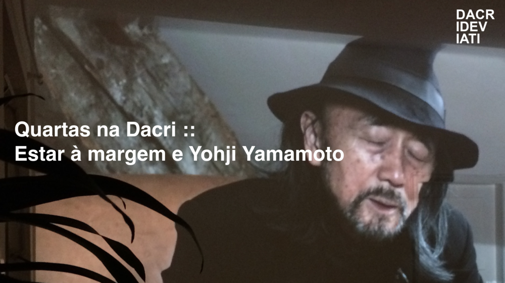 """Quartas na Dacri :: Estar à margem e Yohji Yamamoto @ DACRI DEVIATI_ jul 2016   Yohji Yamamoto nos convida a repensar nossos impulsos criativos dentro do sistema de moda. Quais são os pensamentos dos estilistas acerca da produção de moda atual: fazer uma marca para tentar agradar à audiência ou ligar o foda-se para quantos """"likes"""" você vai receber?"""