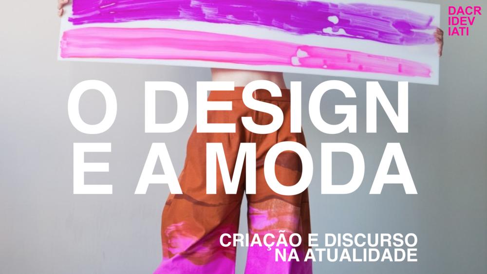 O DESIGN e A MODA :: Criação e discurso na atualidade @ IED RJ_ nov 2016   Você sabe a diferença entre DESIGN e MODA?