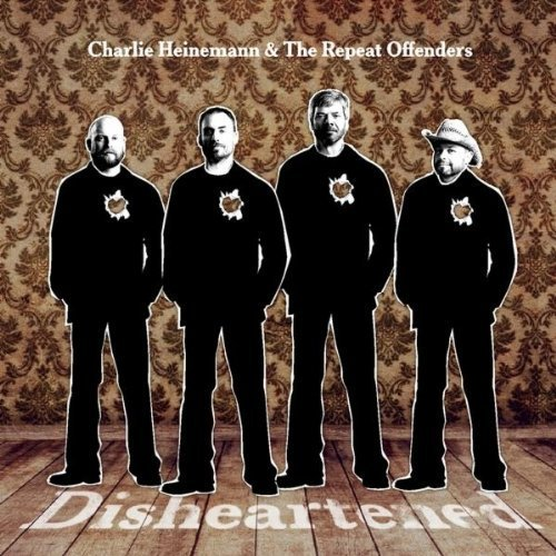 Charlie Heinemann & The Repeat Offenders - Disheartened