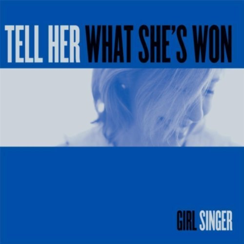 Girl Singer - Tell Her What She's Won