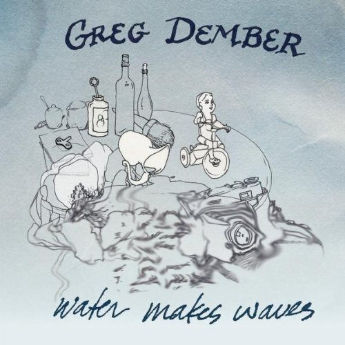 Greg Dember - Water Makes Waves