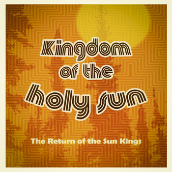 Kingdom of the Holy Sun - The Return of the Sun Kings