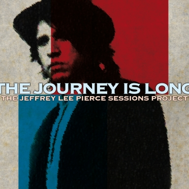 The Journey is Long - The Jeffery Lee Pierce Sessions Project (Chris Brokaw)