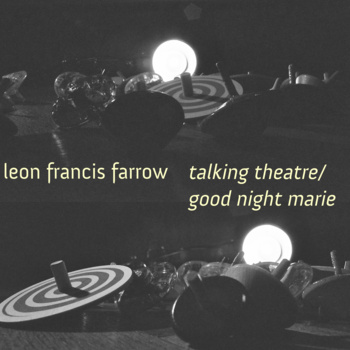 Leon Francis Farrow - Talking Theatre/Goodnight Marie