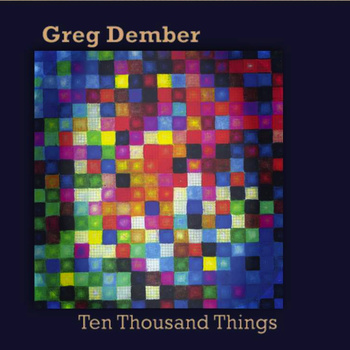 Greg Dember - Ten Thousand Things