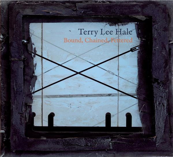 Terry Lee Hale - Bound, Chained, Fettered