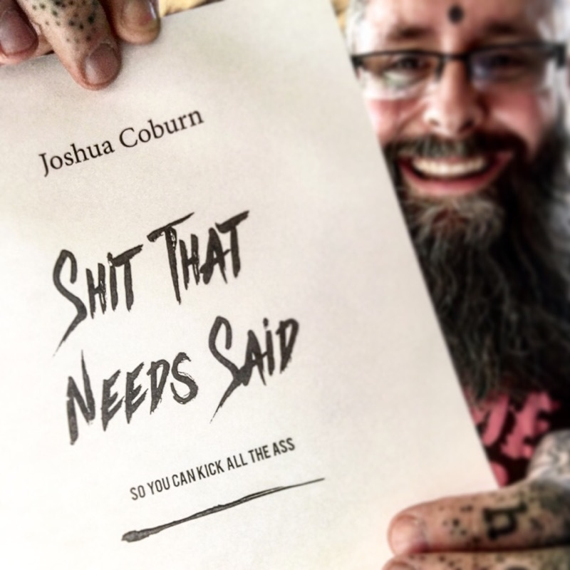 "Joshua Coburn's New Book titled ""Shit That Needs Said...so you can kick all the ass"""