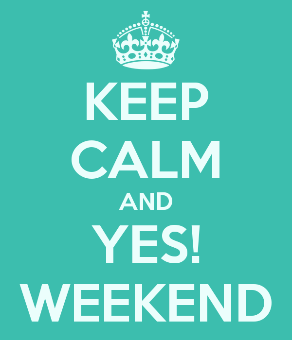 keep-calm-and-yes-weekend-5.png