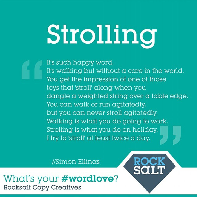 Like Simon Ellinas, the Rocksalt team does love a good stroll. Congrats, Simon, for slowing the pace a little in this busy world of ours with your honourable mention ‪#‎wordlove‬ #vocabulary #english #language