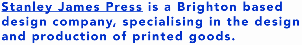 Stanley James Press is a Brighton based design company, specialising in the design and production of printed goods.