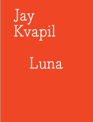 """Jay Kvapil, """"Luna"""",Mars 2016 Editions Galerie Lefebvre & Fils et Marc Jancou Contemporary"""