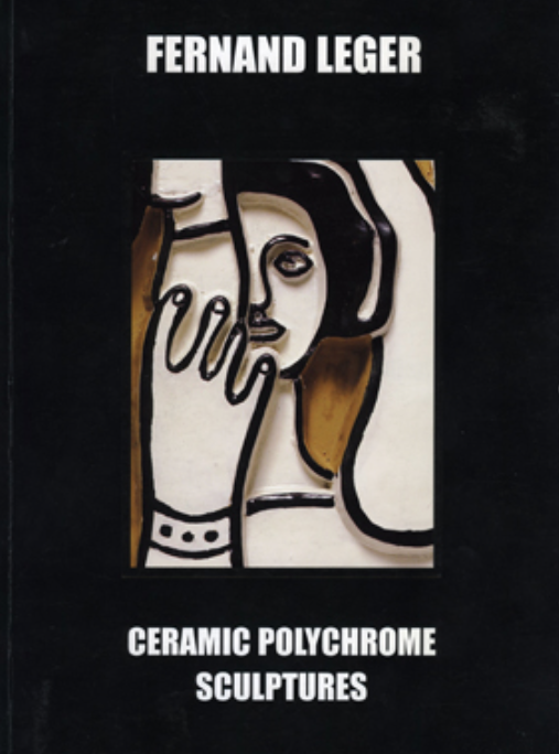 "Fernand Leger, ""Ceramic Polychrome Sculptures"" , 2006  Editions L'Arc en Seine"