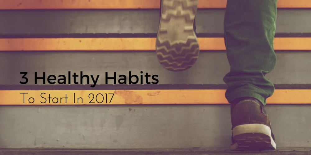 3 Healthy Habits to Start in 2017, Healthy Habits, Health Resolutions