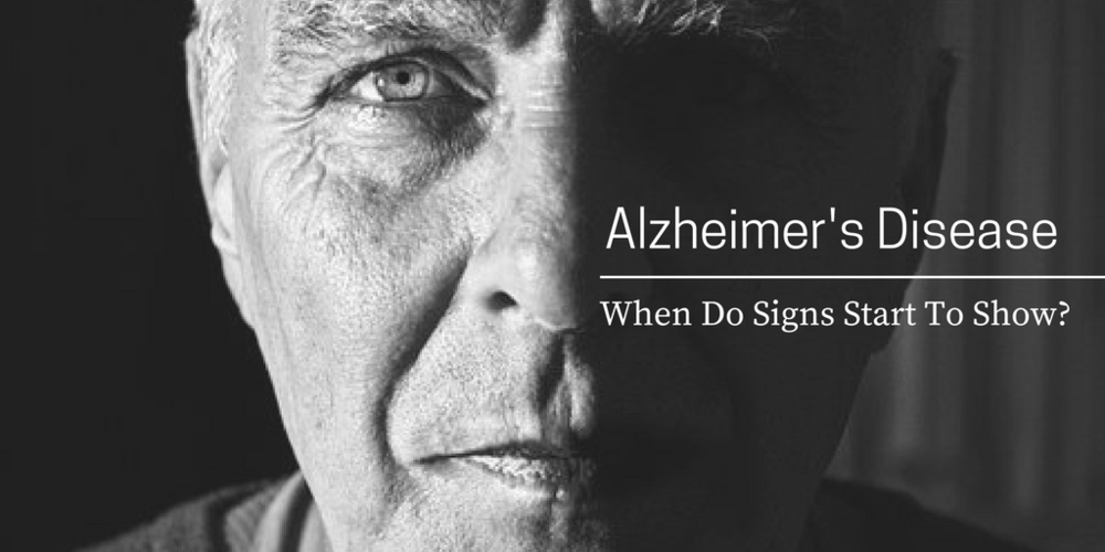 Alzheimer's Disease Research, Signs, When Do Signs Start To Show
