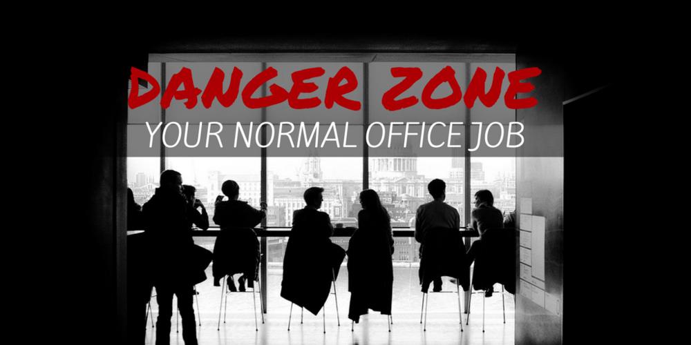 Danger Zone: Your Normal Office Job