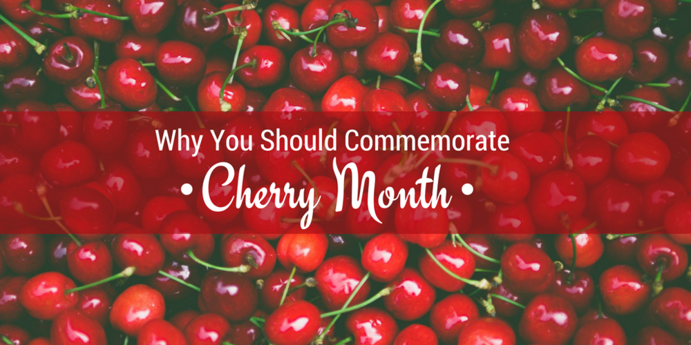Why You Should Commemorate Cherry Month