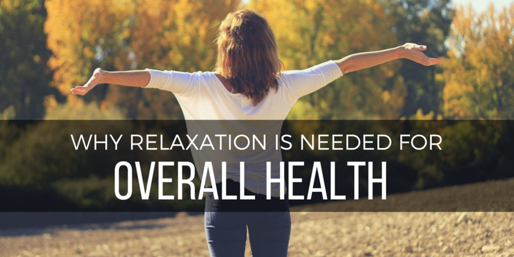 Why Relaxation Is Needed For Overall Health