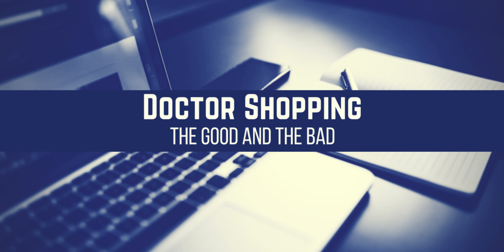 Doctor Shopping: The Good & The Bad