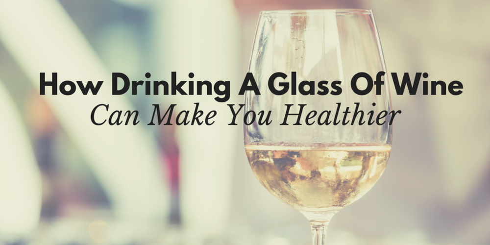 How Drinking A Glass Of Wine Can Make You Healthier