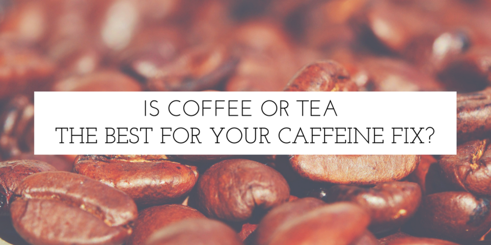 Is Coffee Or Tea The Best For Your Caffeine Fix?