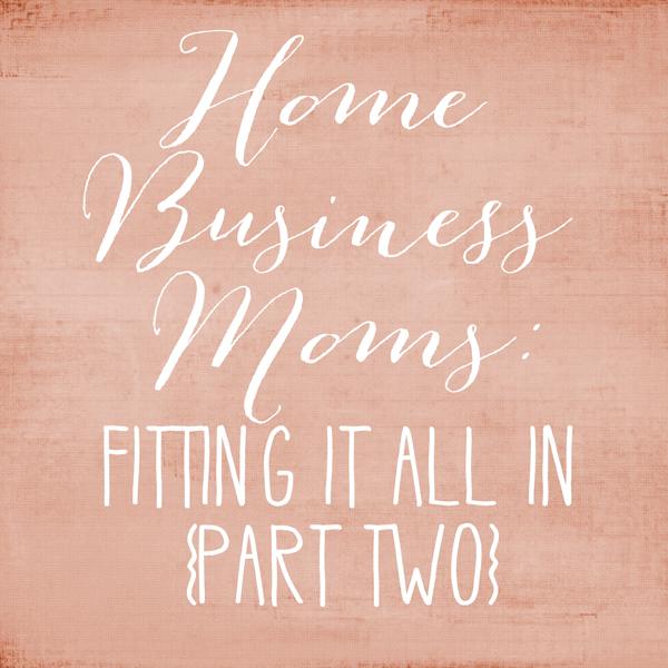 HomeBusinessMoms_FittingItAllIn_Part2.png