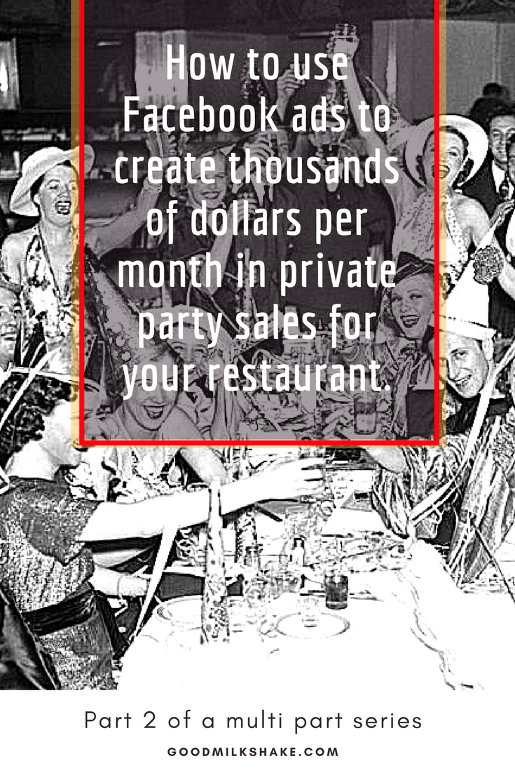 How to use Facebook ads to create thousands of dollars per month in private party sales for your restaurant..png