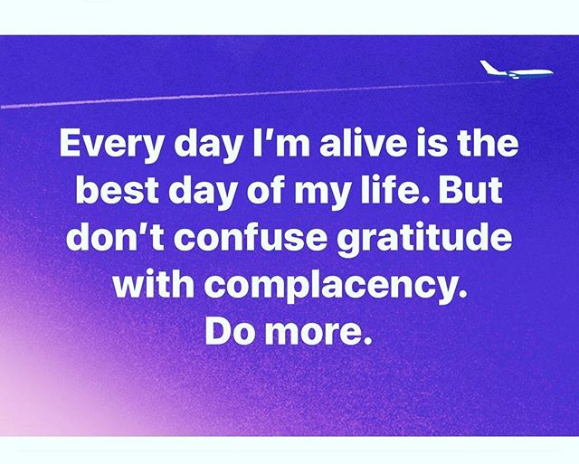 Every day I'm alive is the best day of my life. But don't confuse gratitude with complacency.  Do more. . . . . #entrepreneurlifestyle #gratitude #entrepreneur #hustle #restaurantmarketing #ia365 #crushingit #digitalmarketing