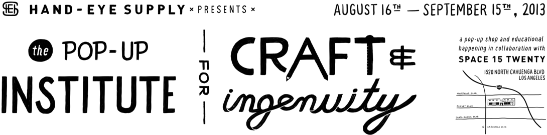 Hand-Eye Supply presents The Pop-Up Institute for Craft & Ingenuity