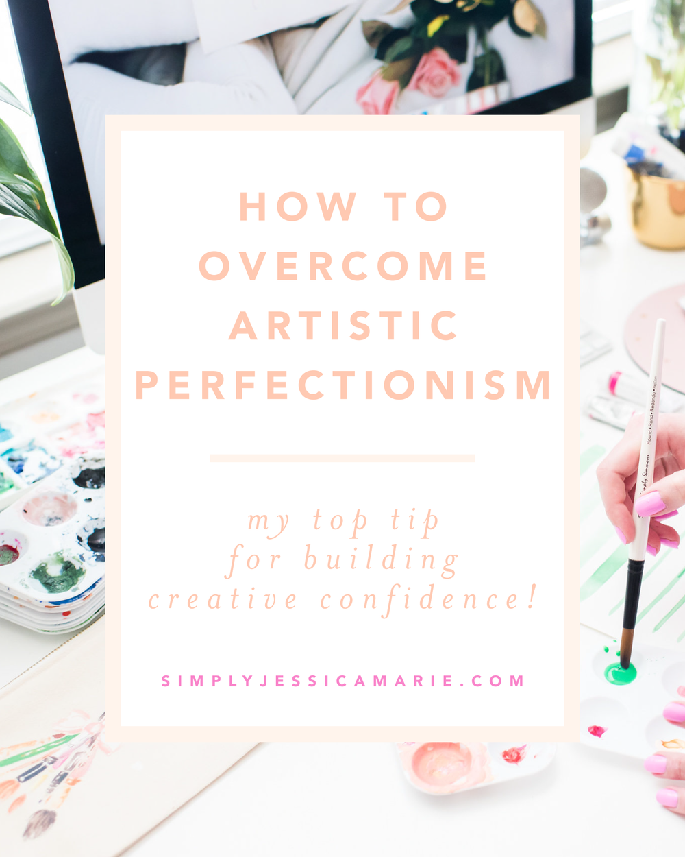 How to overcome artistic perfectionism - my top tip for building creative confidence! By Simply Jessica Marie | Photo by Callie Lindsey