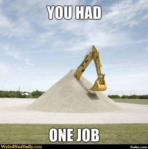 You said it, Backhoe Failure Meme Generator